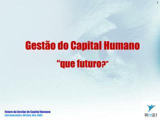 """Gestão do Capital Humano """"que futuro ?"""""""