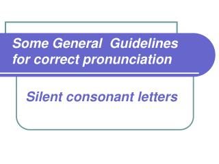 Some General  Guidelines for correct pronunciation