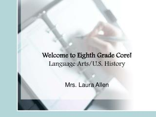 Welcome to Eighth Grade Core! Language Arts/U.S. History