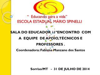 """  Educando para a vida""      ESCOLA ESTADUAL MÁRIO SPINELLI"