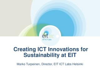 Creating ICT  Innovations for  Sustainability at  EIT