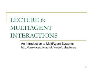 LECTURE 6:  MULTIAGENT INTERACTIONS
