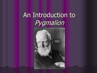 An Introduction to  Pygmalion
