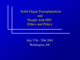 Solid Organ Transplantation  and  People with HIV: Ethics and Policy