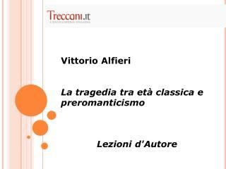 Vittorio Alfieri La tragedia tra età classica e preromanticismo Lezioni d'Autore