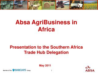 Absa AgriBusiness in Africa Presentation to the Southern Africa Trade Hub Delegation