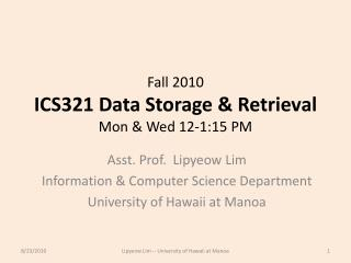Fall 2010 ICS321 Data Storage & Retrieval Mon & Wed 12-1:15 PM