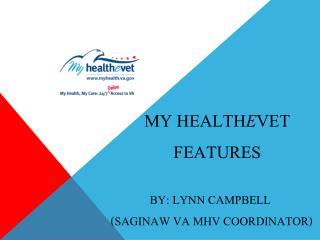 My  Health e Vet Features        by:  lynn campbell         (Saginaw VA MHV Coordinator)