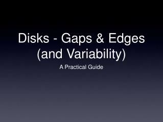 Disks - Gaps & Edges (and Variability)
