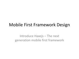 Mobile First Framework Design