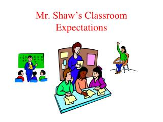 Mr. Shaw�s Classroom Expectations