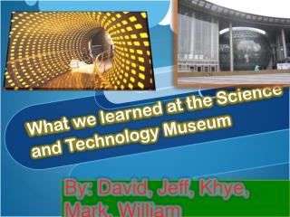 What we learned at the Science and Technology Museum