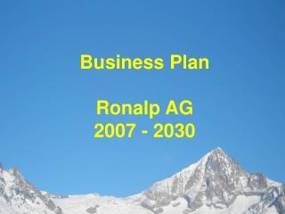 Business Plan  Ronalp AG 2007 - 2030