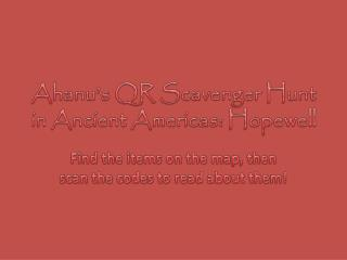 Ahanu's QR Scavenger Hunt in Ancient Americas: Hopewell