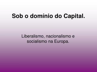 Sob o domínio do Capital.