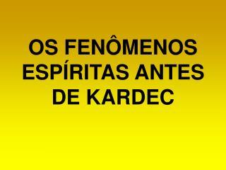 OS FENÔMENOS ESPÍRITAS ANTES DE KARDEC