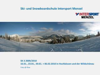 SK  3  2009/2010  16.01., 23.01., 30.01. + 06.02.2010 in Hochkössen und der Wildschönau