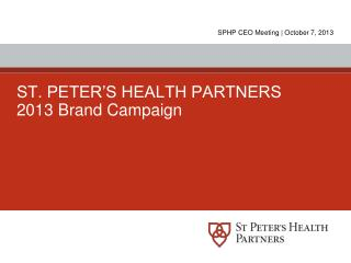 ST. PETER'S HEALTH PARTNERS 2013 Brand Campaign