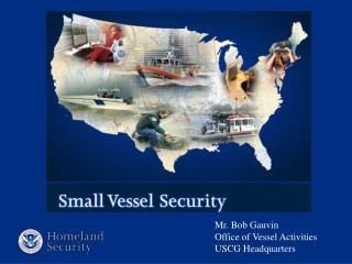 Mr. Bob Gauvin Office of Vessel Activities USCG Headquarters