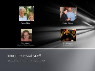 NKCC Pastoral Staff Click picture to learn more about our pastoral staff.