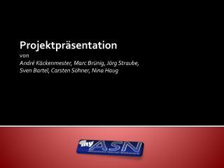 Projektpräsentation von André Käckenmester, Marc Brünig, Jörg Straube,