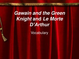 Gawain and the Green Knight  and  Le Morte D'Arthur