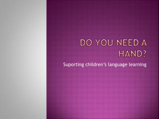 Do  you need  a  hand ?