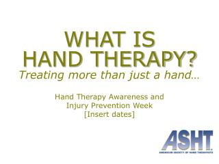WHAT IS  HAND THERAPY? Treating more than just a hand�