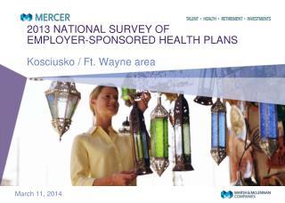 2013 NATIONAL SURVEY OF EMPLOYER-SPONSORED HEALTH PLANS Kosciusko / Ft. Wayne area