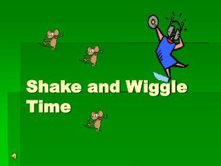 Shake and Wiggle        Time