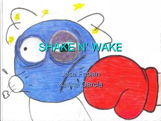 SHAKE N' WAKE