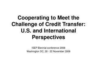 Cooperating to Meet the Challenge of Credit Transfer: U.S. and International  Perspectives