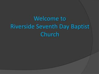 Welcome to  Riverside Seventh Day Baptist Church