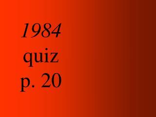 1984 quiz  p. 20