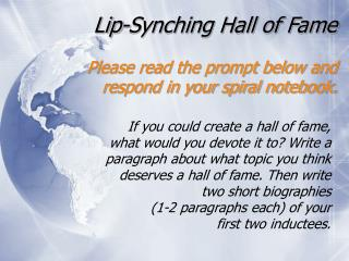 Lip-Synching Hall of Fame Please read the prompt below and respond in your spiral notebook.
