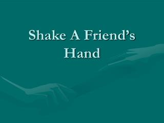 Shake A Friend's Hand