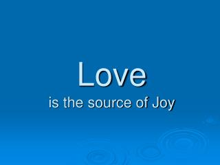 Love is the source of Joy