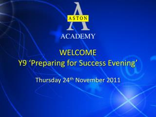 WELCOME Y9  Preparing for Success Evening