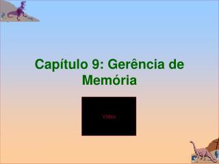 Cap ítulo 9: Gerência de Memória