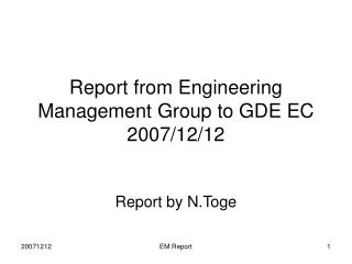 Report from Engineering Management Group to GDE EC 2007/12/12