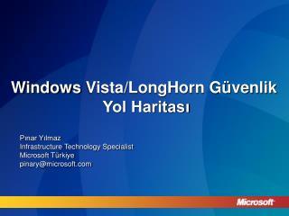 Windows  Vista/LongHorn Güvenlik  Yol Haritası