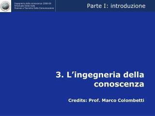 3. L'ingegneria della conoscenza Credits: Prof. Marco Colombetti