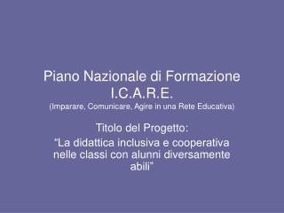 Piano Nazionale di Formazione I.C.A.R.E. (Imparare, Comunicare, Agire in una Rete Educativa)