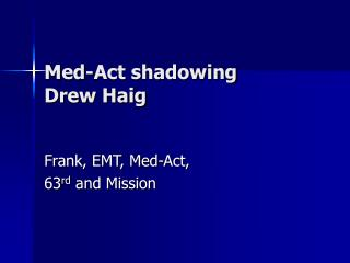 Med-Act shadowing Drew Haig