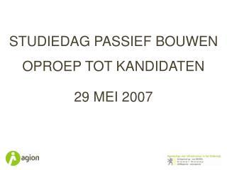 STUDIEDAG PASSIEF BOUWEN OPROEP TOT KANDIDATEN 29 MEI 2007