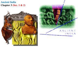 Ancient  India  Chapter 3  (Sec . 1 &  2)
