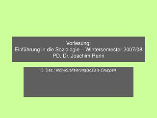 Vorlesung:  Einf�hrung in die Soziologie � Wintersemester 2007/08 PD. Dr. Joachim Renn