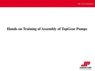 Hands on Training of Assembly of TopGear Pumps