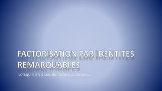 Factorisation par identites remarquables