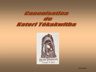 Canonisation     de  Kateri Tékakwitha